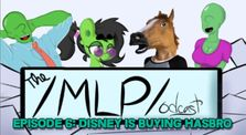 The /MLP/odcast 6 - DISNEY IS BUYING HASBRO?!?!?! by /mlp/